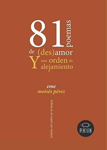 EME Moisés Pérez - 81 poemas de (des)amor Y Una Orden de Alejamiento (Spanish Edition)