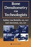 Bone Densitometry for Technologists [Paperback] [2011] (Author) Sydney Lou Bonnick, Lori Ann Lewis