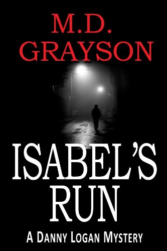 All Rave Reviews For This Kindle Nation Daily Bargain Book: M.D. Grayson's Isabel's Run (Danny Logan Mystery #3) – Now Just $2.99 or Free via Kindle Lending Library