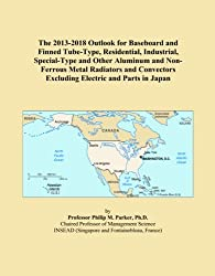 The 2013-2018 Outlook for Baseboard and Finned Tube-Type, Residential, Industrial, Special-Type and Other Aluminum and Non-Ferrous Metal Radiators and Convectors Excluding Electric and Parts in Japan