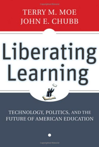 Liberating Learning: Technology, Politics, and the Future of American Education: Technology, Politics, and the Future of Education