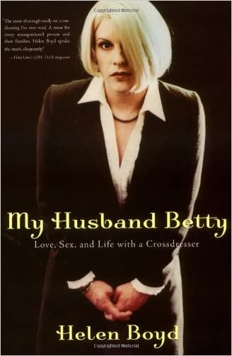 My Husband Betty: Love, Sex, and Life with a Crossdresser written by Helen Boyd