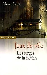 Jeux de rôle : Les forges de la fiction par Olivier Caïra