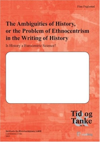 The Ambiguities of History: The Problem of Ethnocentrism in Historical Writing (Tid og Tanke)