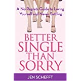 Better Single Than Sorry: A No-Regrets Guide to Loving Yourself and Never Settling ~ Jen Schefft