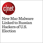 New Mac Malware Linked to Russian Hackers of U.S. Election   Shara Tibken