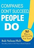 img - for Companies Don't Succeed, People Do : 50 Ways to Motivate Your Team (Hardcover)--by Ph.D. Bob Nelson [2016 Edition] book / textbook / text book