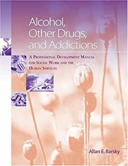 Alcohol, Other Drugs and Addictions: A Professional Development Manual for Social Work and the Human Services