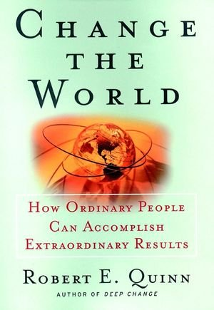 Change The World : How Ordinary People Can Achieve Extraordinary Results
