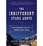 The Indifferent Stars Above: The Harrowing Saga of a Donner Party Bride[ THE INDIFFERENT STARS ABOVE: THE HARROWING SAGA OF A DONNER PARTY BRIDE ] by Brown, Daniel James (Author) Jun-01-10[ Paperback ]