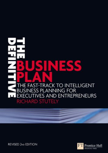 The Definitive Business Plan: The Fast Track to Intelligent Business Planning for Executives and Entrepreneurs (Financial Times Series)