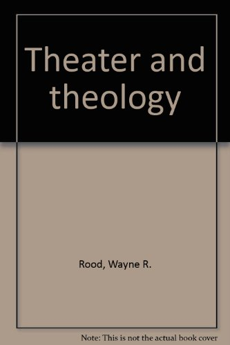 Theater and theology, Rood, Wayne R.