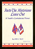img - for Facts The Historians Leave Out: The Youth's Confederate Primer book / textbook / text book