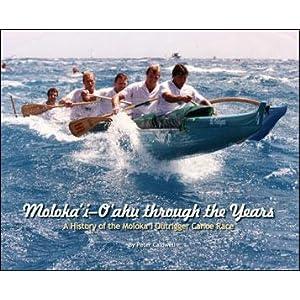 Moloka'i-O'ahu Through the Years: A History of the Moloka'i Outrigger Canoe Race
