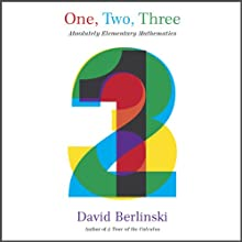 One, Two, Three: Absolutely Elementary Mathematics (       UNABRIDGED) by David Berlinski Narrated by Byron Wagner