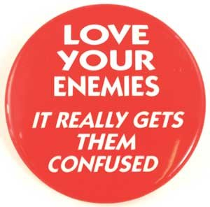 Love Your Enemies It Really Gets Them Confused pin