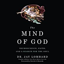 The Mind of God: Neuroscience, Faith, and a Search for the Soul Audiobook by Dr. Jay Lombard Narrated by David Acord