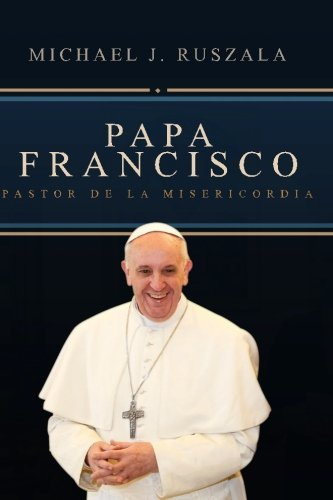 Papa Francisco: Pastor de la Misericordia