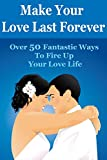img - for RELATIONSHIP ADVICE: Make Your Love Last Forever: 50 Secrets to Fire Up Your Romance (Dating And Relationship Advice For Women - Self Help - Parenting And Relationships - Experimental Psychology) book / textbook / text book