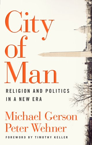 City of Man: Religion and Politics in a New Era, Michael Gerson, Peter Wehner