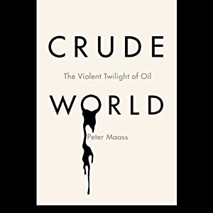 Crude World: The Violent Twilight of Oil | [Peter Maass]