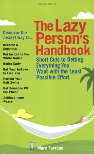 The Lazy Person's Handbook: Short Cuts to Get Everything You Want with the Least Possible Effort