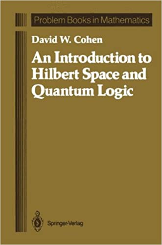An Introduction to Hilbert Space and Quantum Logic (Problem Books in Mathematics)