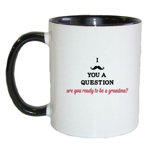 Mashed Mugs - I (Mustache) You A Question - Are You Ready To Be A Grandma? - Coffee Cup/Tea Mug (White/Black)