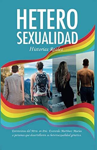 Heterosexualidad Historias Reales  [Martínez Macías, Psic Everardo] (Tapa Blanda)