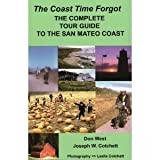 img - for The Coast Time Forgot : The Complete Guide to the San Mateo Coast book / textbook / text book