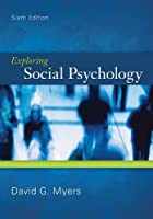 Exploring Social Psychology, 6th Edition by David G. Myers
