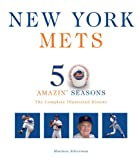 New York Mets: The Complete Illustrated History