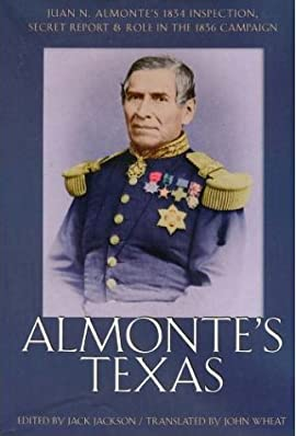 Almonte's Texas: Juan N. Almonte's 1834 Inspection, Secret Report, and Role in the 1836 Campaign - Paperback