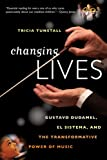Changing Lives: Gustavo Dudamel;el Sistema And The Transformative Power Of Music