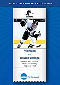 2004 NCAA(r) Division I  Men's Ice Hockey Regional Final - Michigan vs. Boston College