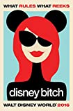 Disney Bitch Walt Disney World 2016: A No-Nonsense Guide for the Modern Woman