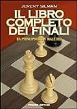 Il libro completo dei finali. Da principiante a maestro (8872641233) by Jeremy Silman