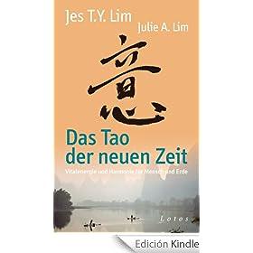 Das Tao der neuen Zeit: Vitalenergie und Harmonie f�r Mensch und Erde