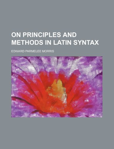 On Principles and Methods in Latin Syntax