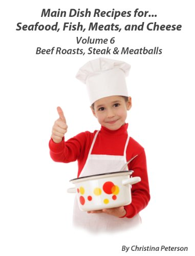 beef-roasts-steak-and-meatballs-main-dish-recipes-for-seafood-fish-meat-and-cheese-book-6-english-ed
