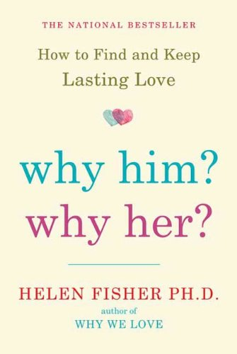 why we love helen fisher Why we love by helen fisher is an amazing journey into the intricacies of the brain in love helen fisher is a renowned anthropologist and a leader in the field of research of love, its nature and its chemistry.
