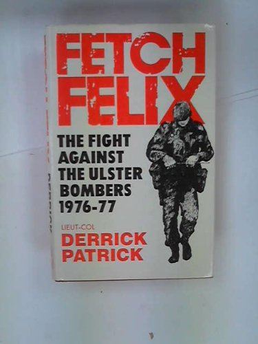 Fetch Felix: The Fight against the Ulster Bombers, 1976-1977 PDF