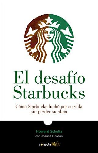 El desafío Starbucks / Onward  How Starbucks Fought for Its Life without Losing Its Soul  [Schultz, Howard] (Tapa Blanda)