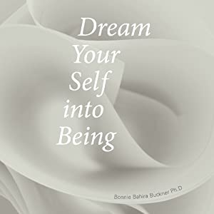 Dream Your Self into Being | [Bonnie Buckner]