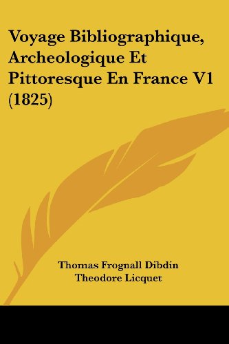 Voyage Bibliographique, Archeologique Et Pittoresque En France V1 (1825)