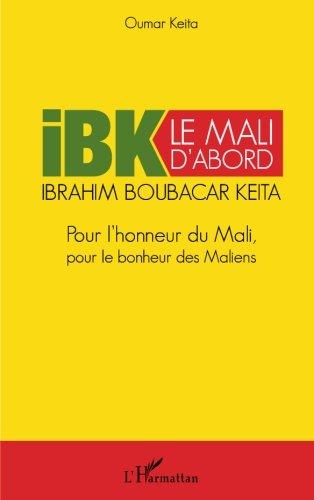 ibk-le-mali-dabord-pour-lhonneur-du-mali-pour-le-bonheur-des-maliens-french-edition
