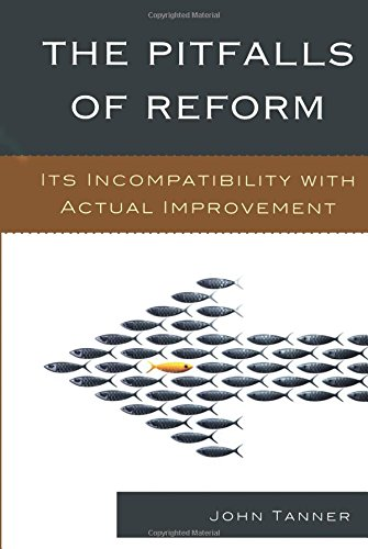 The Pitfalls of Reform: Its Incompatibility with Actual Improvement