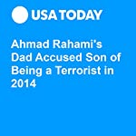 Ahmad Rahami's Dad Accused Son of Being a Terrorist in 2014 | Kevin Johnson,Tariq Zehawi,Andrew Wyrich