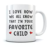 I'm Your Favorite Child Funny Ceramic Coffee Mug - Novelty Birthday Present Idea For Parents From Son or Daughter, Father's Day gift for Dad, Unique Mother's Day Cup For Mom Tea Mug 11 Oz. White