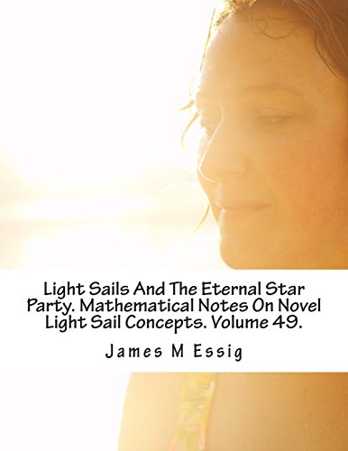 Light Sails And The Eternal Star Party. Mathematical Notes On Novel Light Sail Concepts. Volume 49.